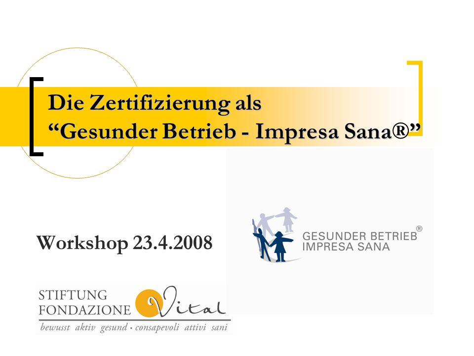Die Zertifizierung als Gesunder Betrieb - Impresa Sana Die Zertifizierung als Gesunder Betrieb - Impresa Sana® Workshop 23.4.2008