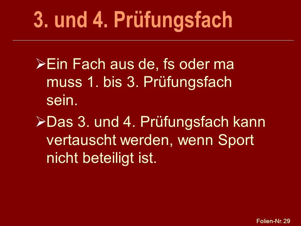 Folien-Nr.29 3. und 4. Prüfungsfach  Ein Fach aus de, fs oder ma muss 1.