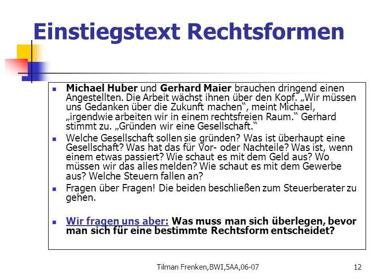 Tilman Frenken,BWI,5AA,06-0712 Einstiegstext Rechtsformen Michael Huber und Gerhard Maier brauchen dringend einen Angestellten. Die Arbeit wächst ihne