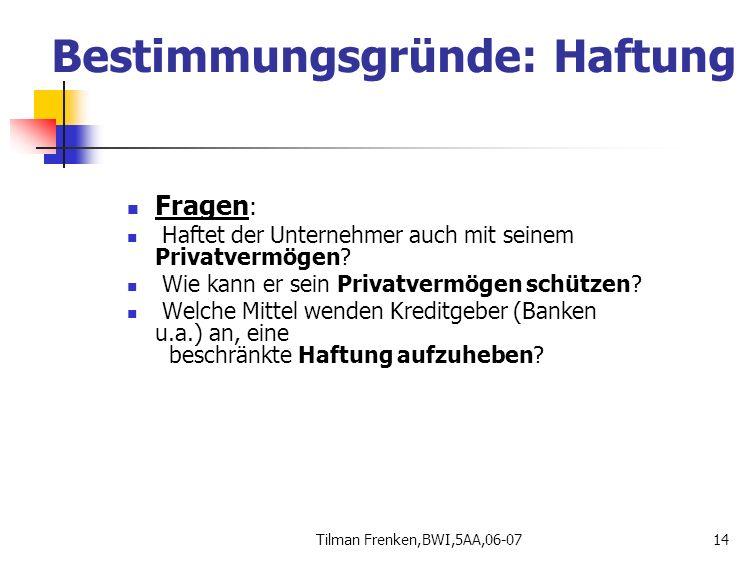 Tilman Frenken,BWI,5AA,06-0714 Bestimmungsgründe: Haftung Fragen : Haftet der Unternehmer auch mit seinem Privatvermögen? Wie kann er sein Privatvermö