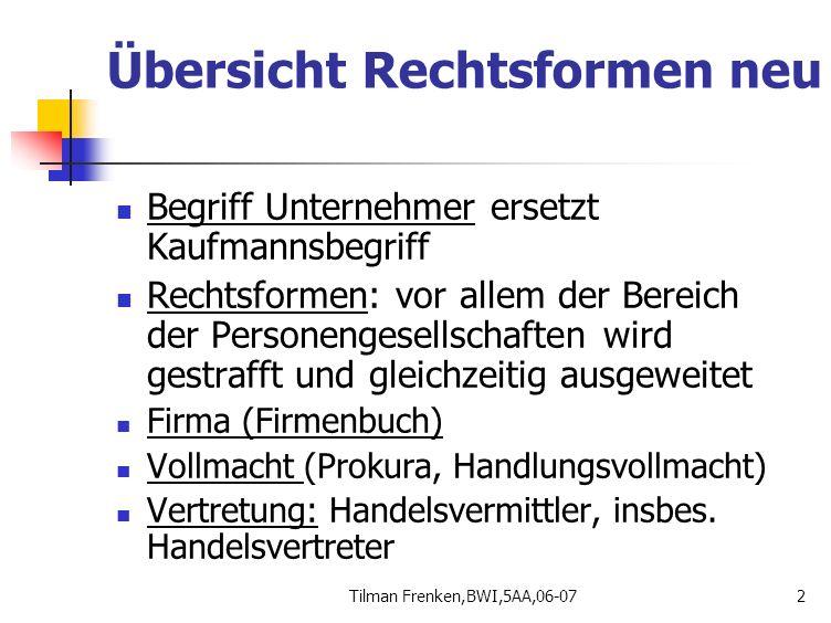 Tilman Frenken,BWI,5AA,06-072 Übersicht Rechtsformen neu Begriff Unternehmer ersetzt Kaufmannsbegriff Rechtsformen: vor allem der Bereich der Personen