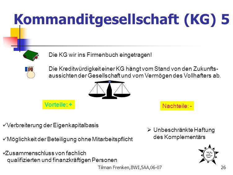Tilman Frenken,BWI,5AA,06-0726 Die KG wir ins Firmenbuch eingetragen! Die Kreditwürdigkeit einer KG hängt vom Stand von den Zukunfts- aussichten der G