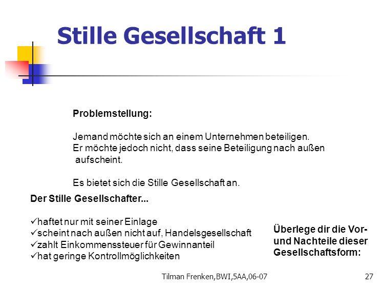 Tilman Frenken,BWI,5AA,06-0727 Problemstellung: Jemand möchte sich an einem Unternehmen beteiligen. Er möchte jedoch nicht, dass seine Beteiligung nac