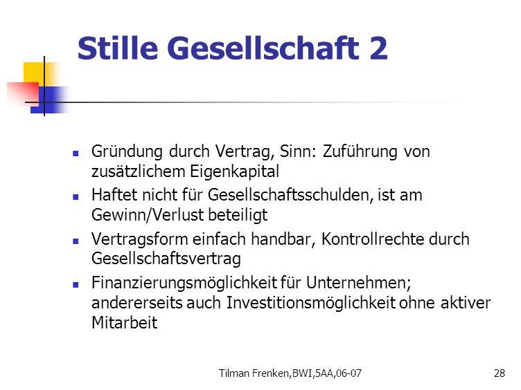 Tilman Frenken,BWI,5AA,06-0728 Gründung durch Vertrag, Sinn: Zuführung von zusätzlichem Eigenkapital Haftet nicht für Gesellschaftsschulden, ist am Ge