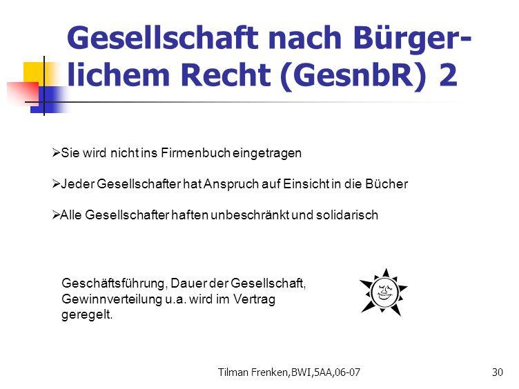 Tilman Frenken,BWI,5AA,06-0730  Sie wird nicht ins Firmenbuch eingetragen  Jeder Gesellschafter hat Anspruch auf Einsicht in die Bücher  Alle Gesel