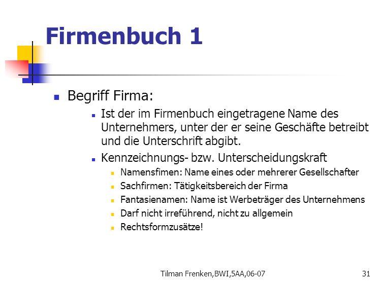 Tilman Frenken,BWI,5AA,06-0731 Begriff Firma: Ist der im Firmenbuch eingetragene Name des Unternehmers, unter der er seine Geschäfte betreibt und die
