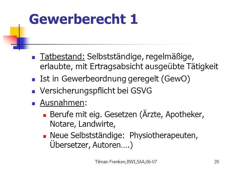 Tilman Frenken,BWI,5AA,06-0735 Gewerberecht 1 Tatbestand: Selbstständige, regelmäßige, erlaubte, mit Ertragsabsicht ausgeübte Tätigkeit Ist in Gewerbe