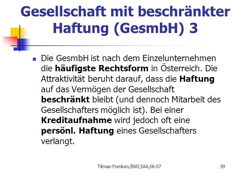 Tilman Frenken,BWI,5AA,06-0739 Die GesmbH ist nach dem Einzelunternehmen die häufigste Rechtsform in Österreich. Die Attraktivität beruht darauf, dass