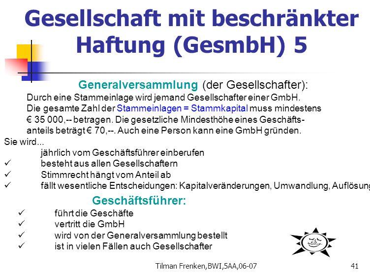 Tilman Frenken,BWI,5AA,06-0741 Generalversammlung (der Gesellschafter): Durch eine Stammeinlage wird jemand Gesellschafter einer GmbH. Die gesamte Zah