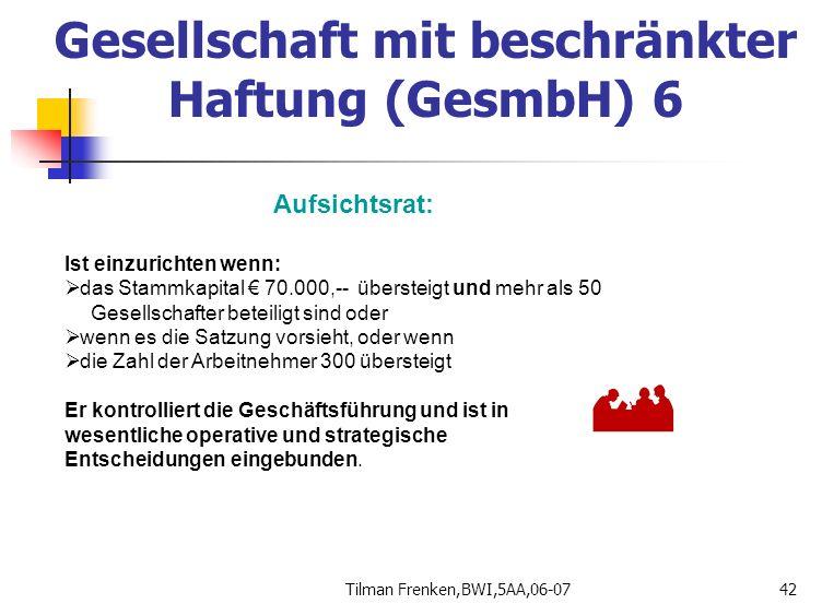 Tilman Frenken,BWI,5AA,06-0742 Aufsichtsrat: Ist einzurichten wenn:  das Stammkapital € 70.000,-- übersteigt und mehr als 50 Gesellschafter beteiligt