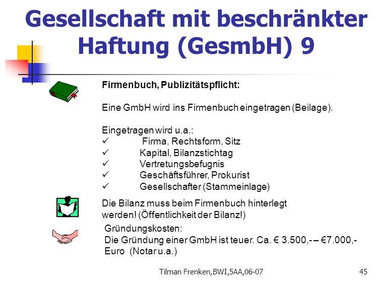 Tilman Frenken,BWI,5AA,06-0745 Firmenbuch, Publizitätspflicht: Eine GmbH wird ins Firmenbuch eingetragen (Beilage). Eingetragen wird u.a.: Firma, Rech