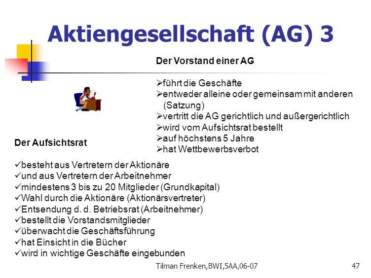 Tilman Frenken,BWI,5AA,06-0747 Der Vorstand einer AG  führt die Geschäfte  entweder alleine oder gemeinsam mit anderen (Satzung)  vertritt die AG g