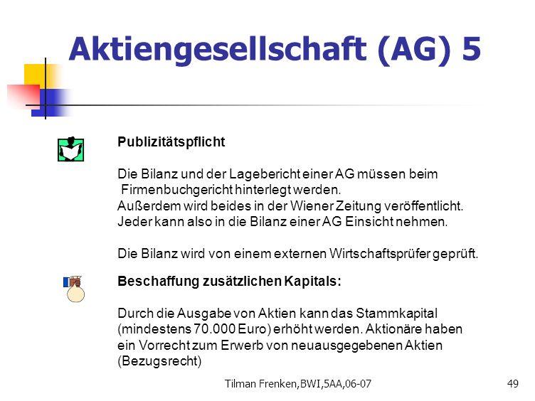 Tilman Frenken,BWI,5AA,06-0749 Publizitätspflicht Die Bilanz und der Lagebericht einer AG müssen beim Firmenbuchgericht hinterlegt werden. Außerdem wi