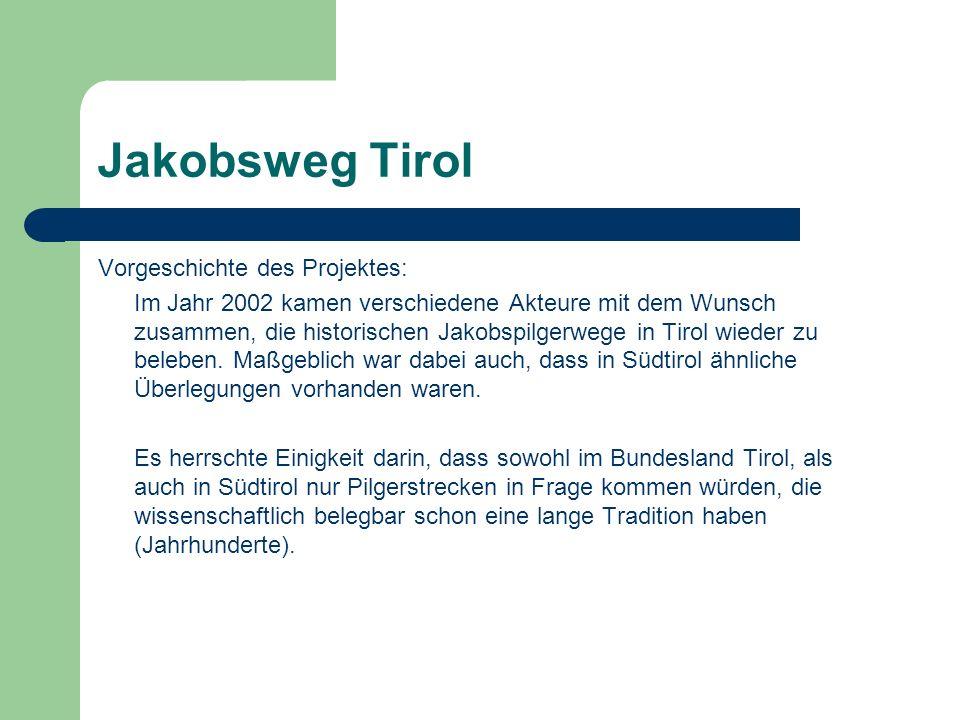 Jakobsweg Tirol Vorgeschichte des Projektes: Im Jahr 2002 kamen verschiedene Akteure mit dem Wunsch zusammen, die historischen Jakobspilgerwege in Tirol wieder zu beleben.