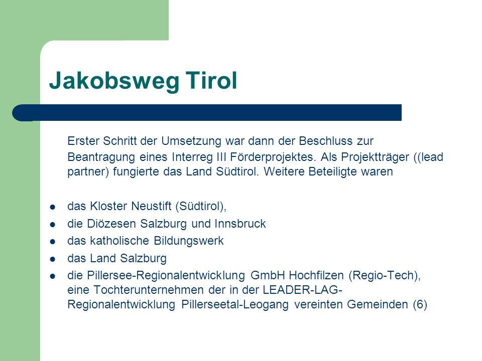 Jakobsweg Tirol Erster Schritt der Umsetzung war dann der Beschluss zur Beantragung eines Interreg III Förderprojektes.