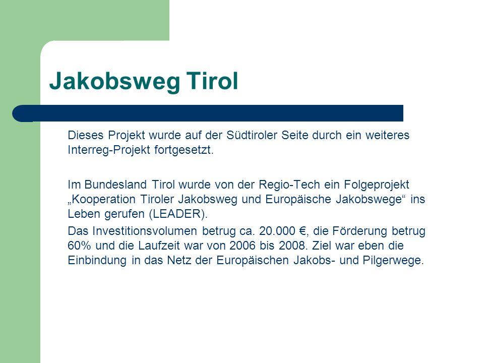 Jakobsweg Tirol Dieses Projekt wurde auf der Südtiroler Seite durch ein weiteres Interreg-Projekt fortgesetzt.