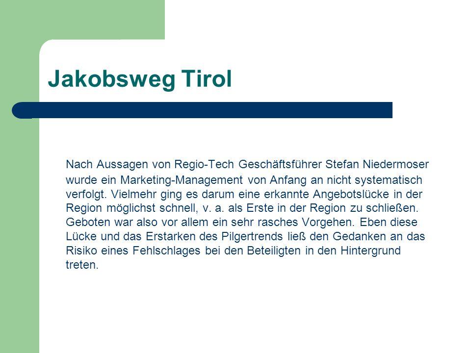 Jakobsweg Tirol Nach Aussagen von Regio-Tech Geschäftsführer Stefan Niedermoser wurde ein Marketing-Management von Anfang an nicht systematisch verfolgt.