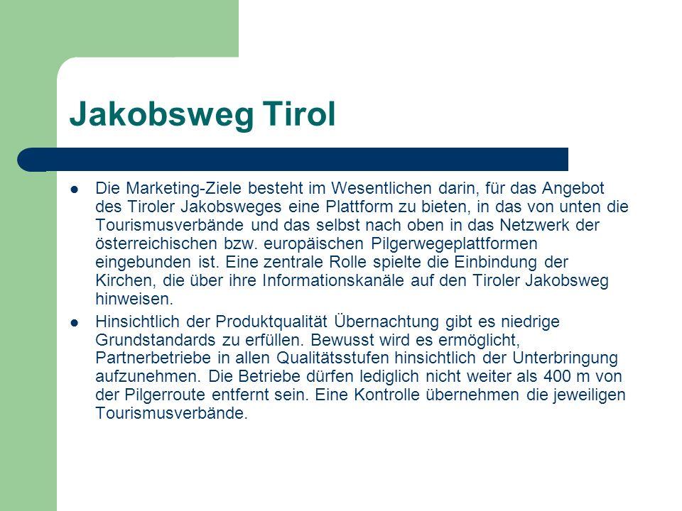 Jakobsweg Tirol Die Marketing-Ziele besteht im Wesentlichen darin, für das Angebot des Tiroler Jakobsweges eine Plattform zu bieten, in das von unten die Tourismusverbände und das selbst nach oben in das Netzwerk der österreichischen bzw.