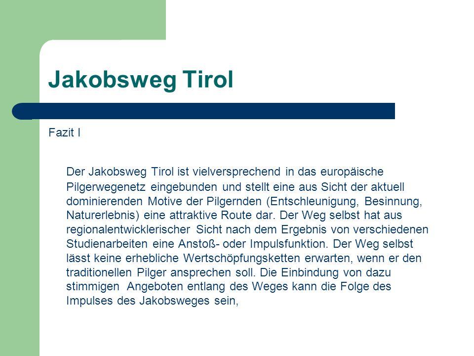 Jakobsweg Tirol Fazit I Der Jakobsweg Tirol ist vielversprechend in das europäische Pilgerwegenetz eingebunden und stellt eine aus Sicht der aktuell dominierenden Motive der Pilgernden (Entschleunigung, Besinnung, Naturerlebnis) eine attraktive Route dar.