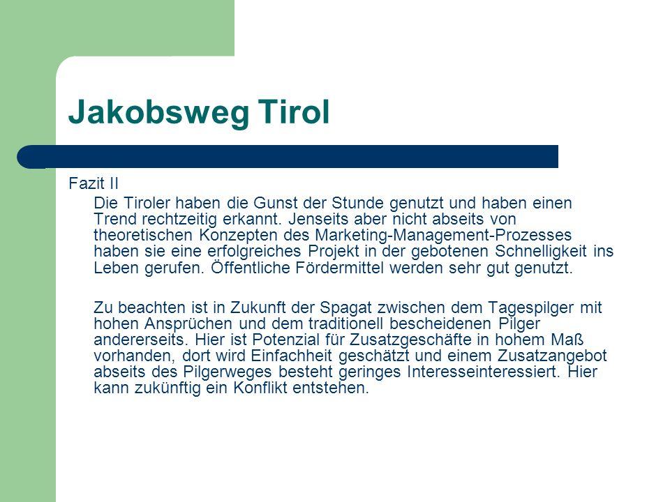 Jakobsweg Tirol Fazit II Die Tiroler haben die Gunst der Stunde genutzt und haben einen Trend rechtzeitig erkannt.