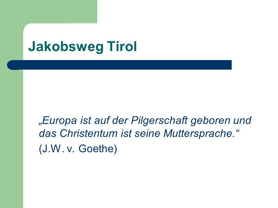Jakobsweg Tirol In Zusammenarbeit mit den LAG`s im Bundesland Tirol wurde im Jahr 2008 abermals für ein Folgeprojekt eine Förderung nach LEADER erwirkt.