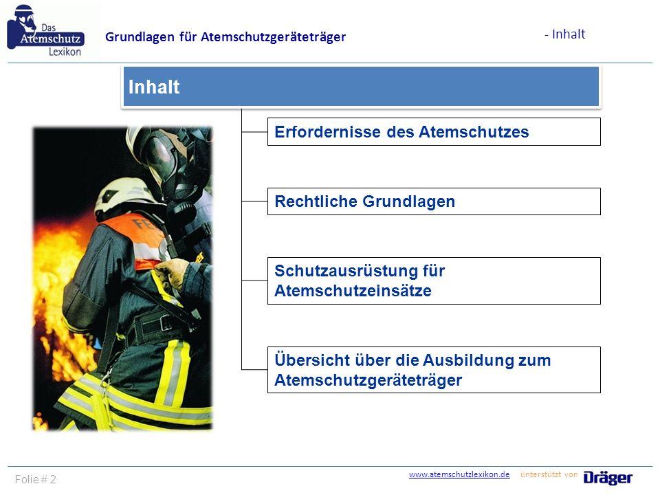www.atemschutzlexikon.dewww.atemschutzlexikon.de ünterstützt von Folie # 2 Erfordernisse des Atemschutzes Rechtliche Grundlagen Schutzausrüstung für A