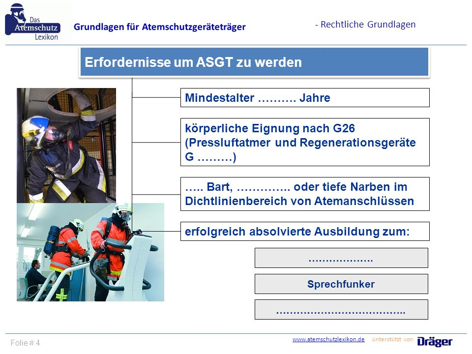 www.atemschutzlexikon.dewww.atemschutzlexikon.de ünterstützt von Folie # 4 Mindestalter ………. Jahre körperliche Eignung nach G26 (Pressluftatmer und Re