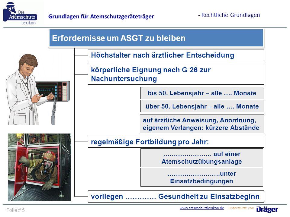 www.atemschutzlexikon.dewww.atemschutzlexikon.de ünterstützt von Folie # 5 Höchstalter nach ärztlicher Entscheidung körperliche Eignung nach G 26 zur
