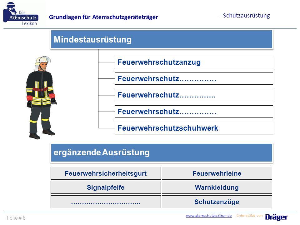 www.atemschutzlexikon.dewww.atemschutzlexikon.de ünterstützt von Folie # 8 Feuerwehrschutzanzug Feuerwehrschutz…………… Mindestausrüstung Feuerwehrschutz