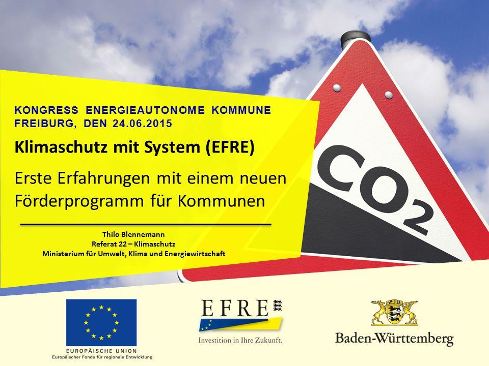 KONGRESS ENERGIEAUTONOME KOMMUNE FREIBURG, DEN 24.06.2015 Klimaschutz mit System (EFRE) Erste Erfahrungen mit einem neuen Förderprogramm für Kommunen
