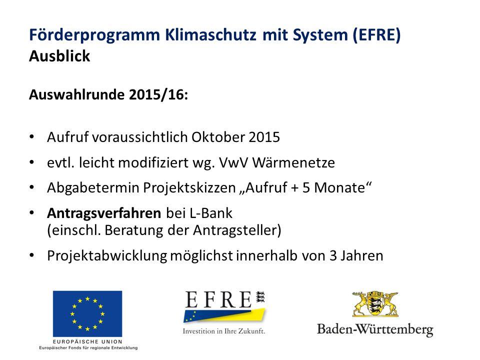 Förderprogramm Klimaschutz mit System (EFRE) Ausblick Auswahlrunde 2015/16: Aufruf voraussichtlich Oktober 2015 evtl. leicht modifiziert wg. VwV Wärme
