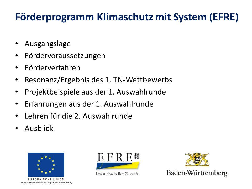 Förderprogramm Klimaschutz mit System (EFRE) Ausgangslage Klimaschutzgesetz / Vorbildfunktion Kommunen in BW sehr aktiv im Klimaschutz:  rund 150 Kommunen mit Klimaschutzkonzept (Bundesförderung)  mehr als 100 Kommunen nehmen Teil am European Energy Award (Landesförderung)