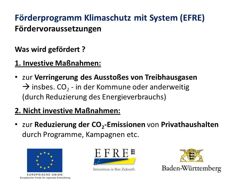 Förderprogramm Klimaschutz mit System (EFRE) Fördervoraussetzungen Was wird gefördert ? 1. Investive Maßnahmen: zur Verringerung des Ausstoßes von Tre