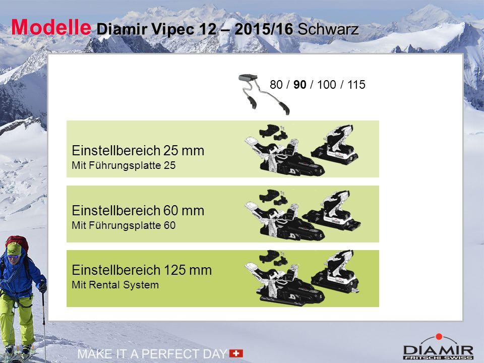 Modelle Diamir Vipec 12 – 2015/16 Schwarz 80 / 90 / 100 / 115 Einstellbereich 25 mm Mit Führungsplatte 25 Einstellbereich 60 mm Mit Führungsplatte 60
