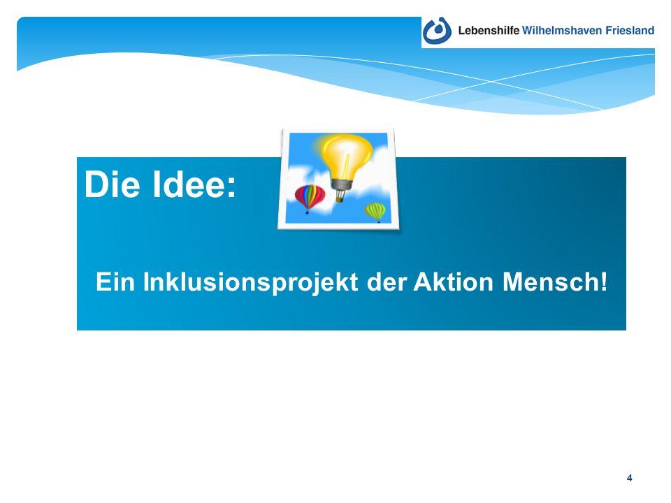Die Idee: Ein Inklusionsprojekt der Aktion Mensch! 4