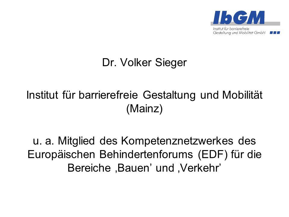 Dr. Volker Sieger Institut für barrierefreie Gestaltung und Mobilität (Mainz) u. a. Mitglied des Kompetenznetzwerkes des Europäischen Behindertenforum