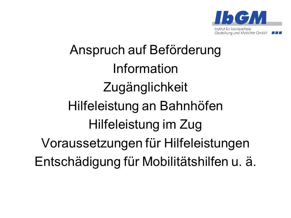 Anspruch auf Beförderung Information Zugänglichkeit Hilfeleistung an Bahnhöfen Hilfeleistung im Zug Voraussetzungen für Hilfeleistungen Entschädigung für Mobilitätshilfen u.