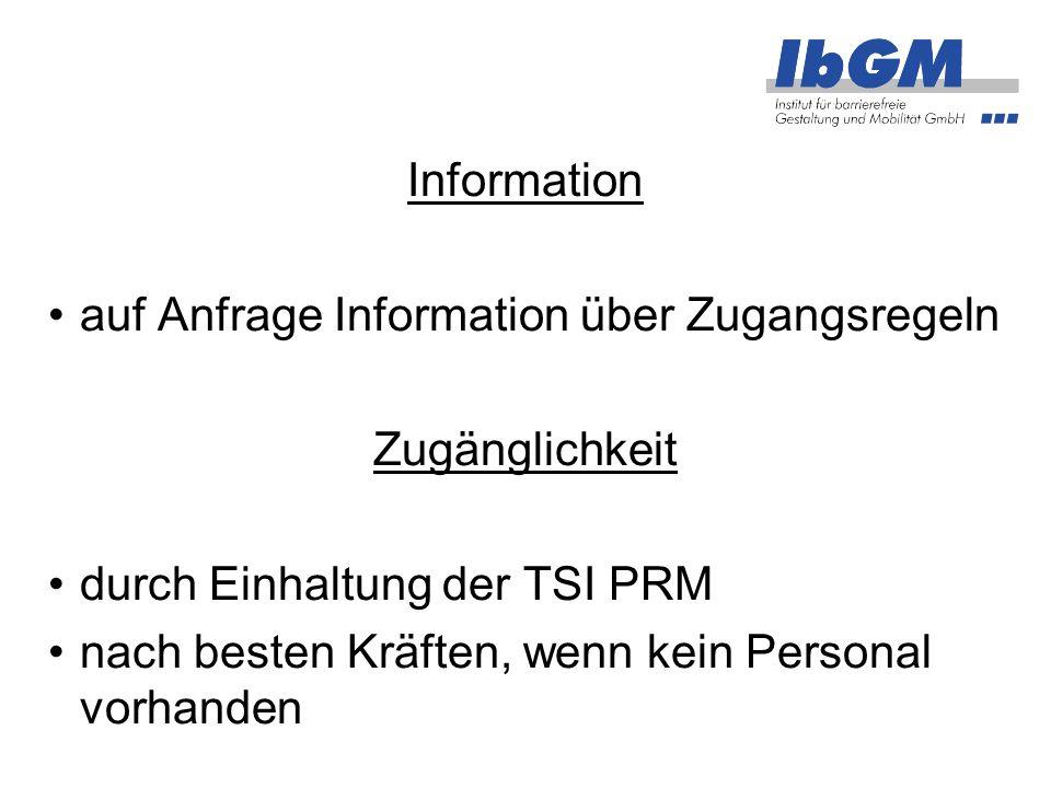 Information auf Anfrage Information über Zugangsregeln Zugänglichkeit durch Einhaltung der TSI PRM nach besten Kräften, wenn kein Personal vorhanden