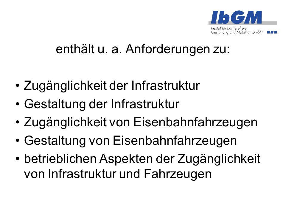 enthält u. a. Anforderungen zu: Zugänglichkeit der Infrastruktur Gestaltung der Infrastruktur Zugänglichkeit von Eisenbahnfahrzeugen Gestaltung von Ei