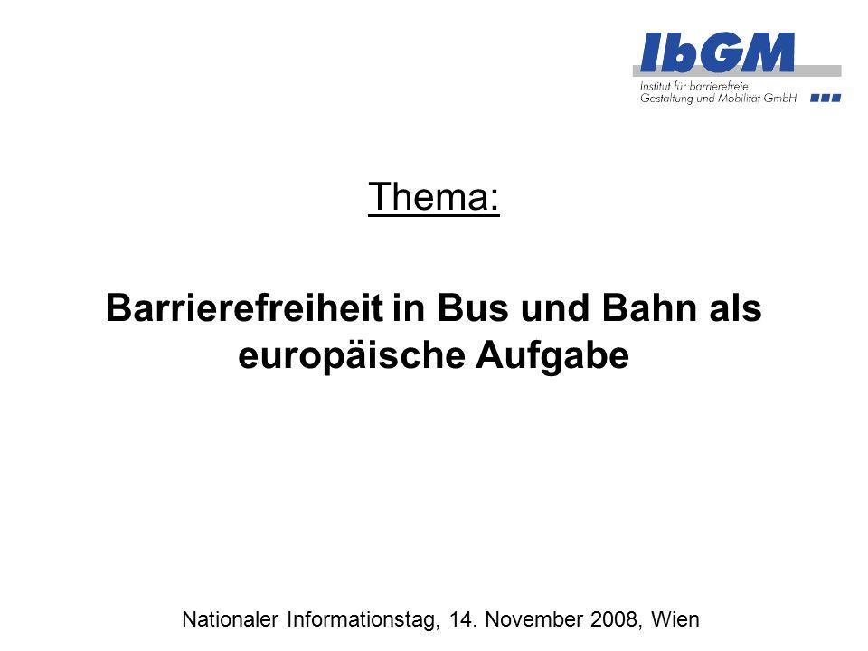 Thema: Barrierefreiheit in Bus und Bahn als europäische Aufgabe Nationaler Informationstag, 14. November 2008, Wien