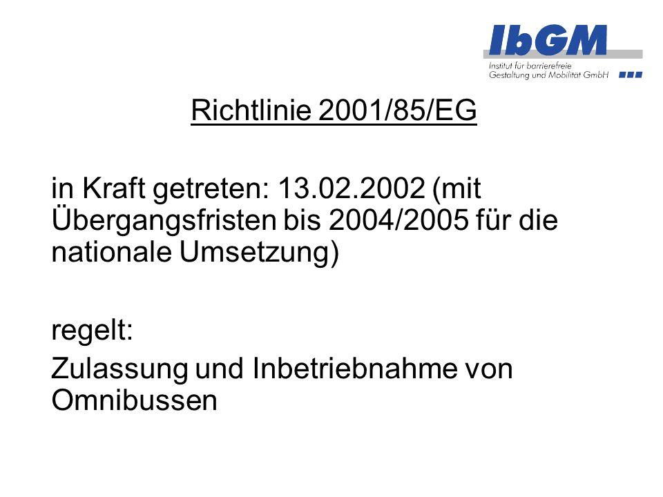 Richtlinie 2001/85/EG in Kraft getreten: 13.02.2002 (mit Übergangsfristen bis 2004/2005 für die nationale Umsetzung) regelt: Zulassung und Inbetriebna