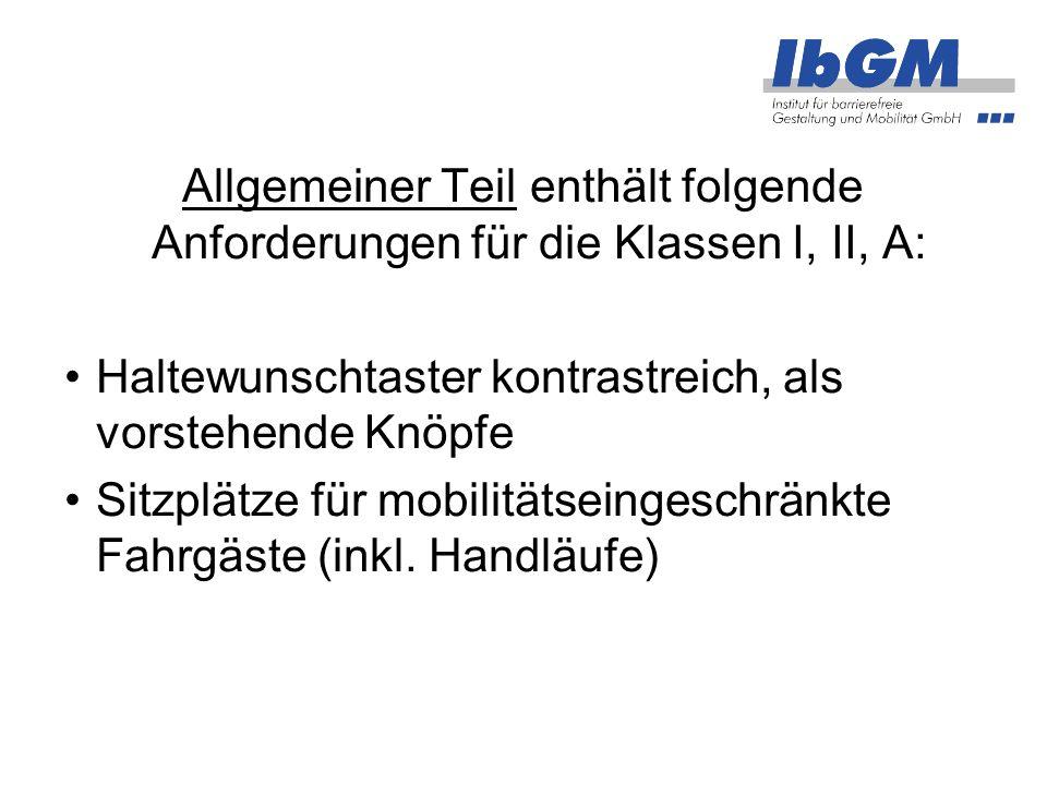 Allgemeiner Teil enthält folgende Anforderungen für die Klassen I, II, A: Haltewunschtaster kontrastreich, als vorstehende Knöpfe Sitzplätze für mobilitätseingeschränkte Fahrgäste (inkl.