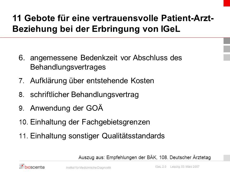Institut für Medizinische Diagnostik IGeL 2.0 Leipzig, 03. März 2007 11 Gebote für eine vertrauensvolle Patient-Arzt- Beziehung bei der Erbringung von