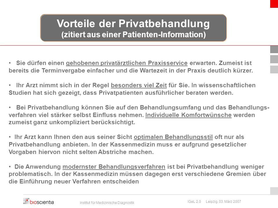 Institut für Medizinische Diagnostik IGeL 2.0 Leipzig, 03. März 2007 Sie dürfen einen gehobenen privatärztlichen Praxisservice erwarten. Zumeist ist b