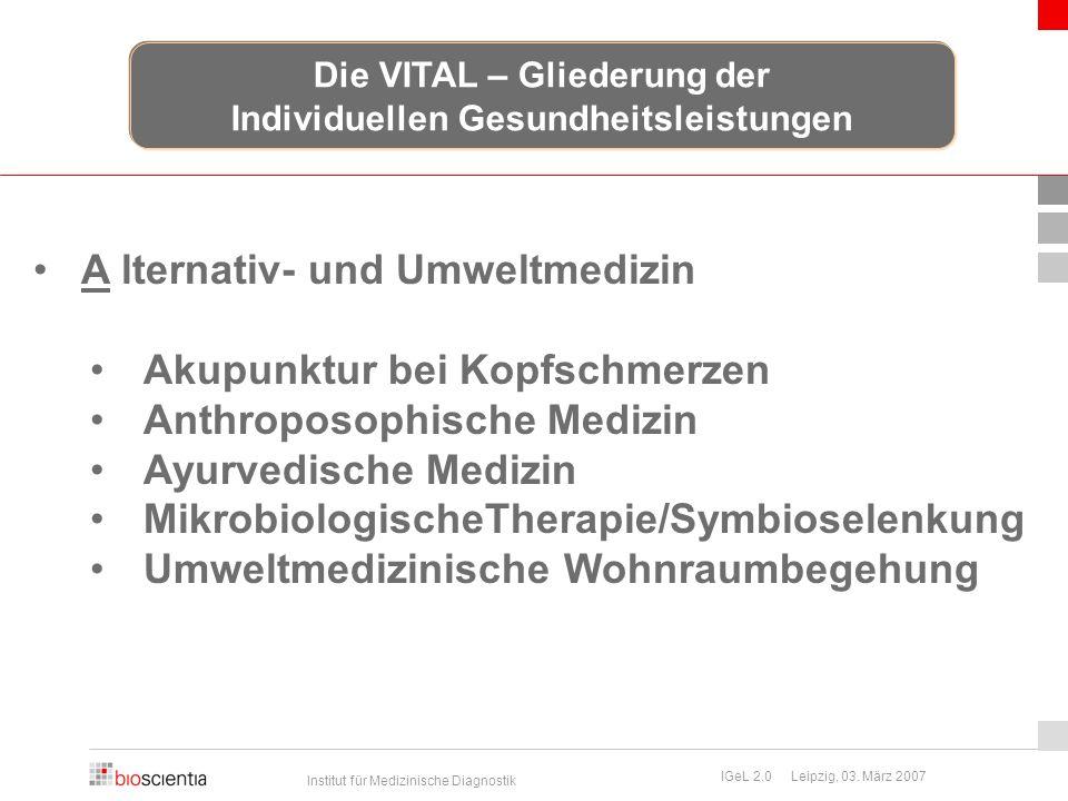 Institut für Medizinische Diagnostik IGeL 2.0 Leipzig, 03. März 2007 A lternativ- und Umweltmedizin Akupunktur bei Kopfschmerzen Anthroposophische Med