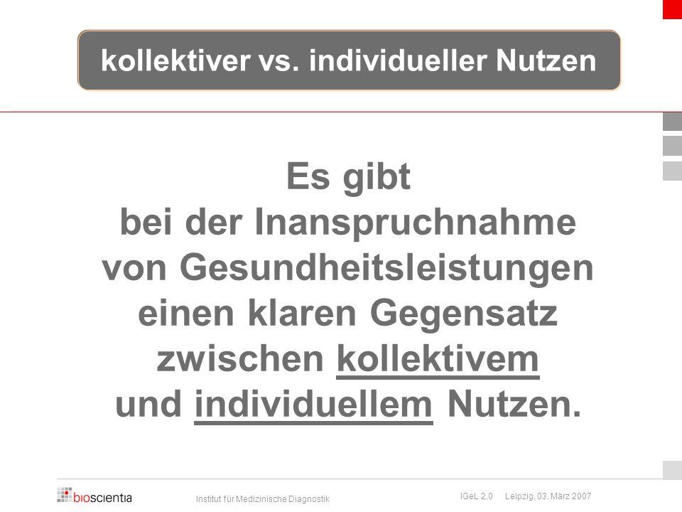 Institut für Medizinische Diagnostik IGeL 2.0 Leipzig, 03. März 2007 Es gibt bei der Inanspruchnahme von Gesundheitsleistungen einen klaren Gegensatz