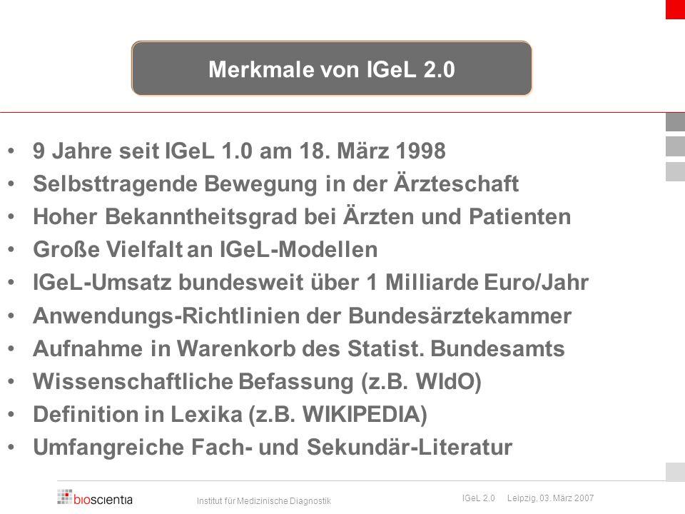 Institut für Medizinische Diagnostik IGeL 2.0 Leipzig, 03. März 2007 9 Jahre seit IGeL 1.0 am 18. März 1998 Selbsttragende Bewegung in der Ärzteschaft