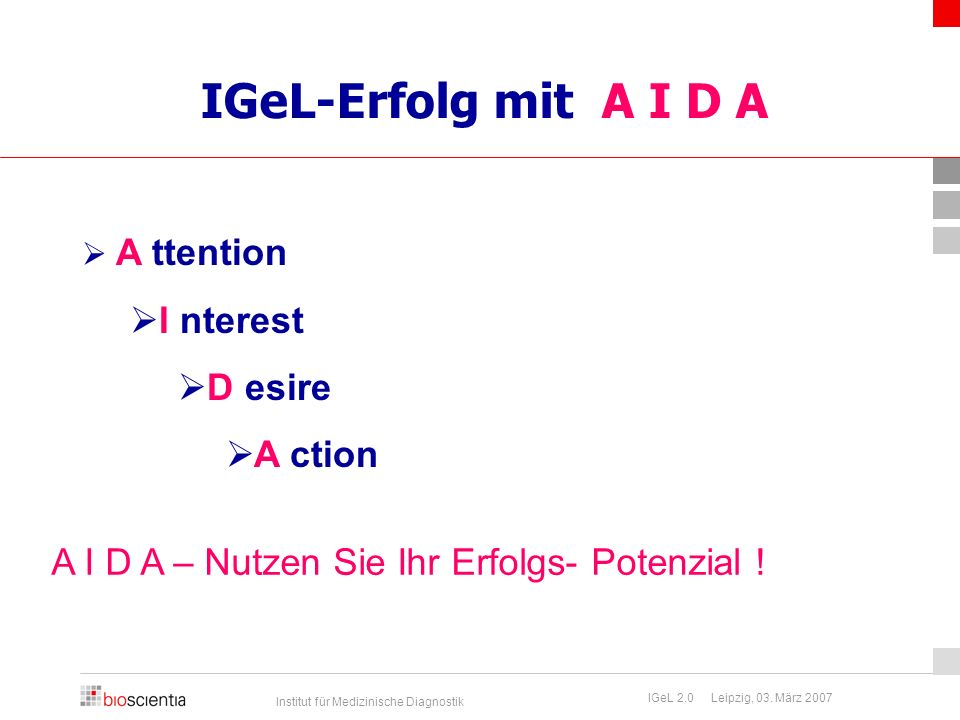 Institut für Medizinische Diagnostik IGeL 2.0 Leipzig, 03. März 2007 IGeL-Erfolg mit A I D A  A ttention  I nterest  D esire  A ction A I D A – Nu