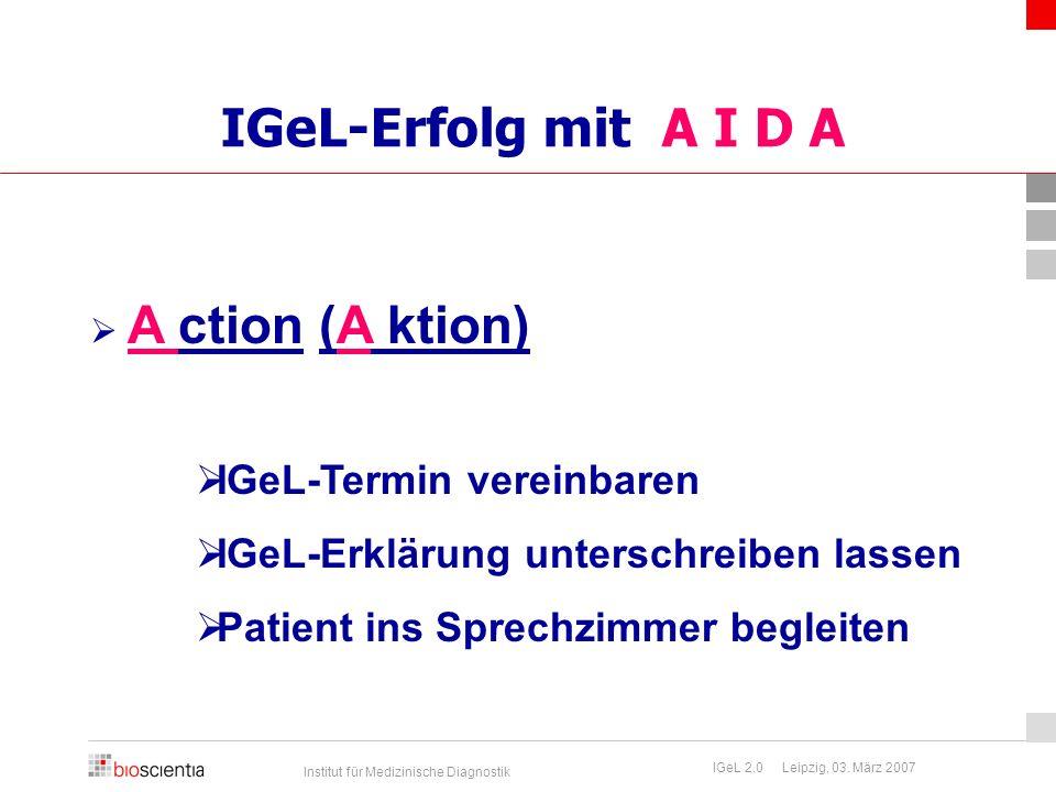 Institut für Medizinische Diagnostik IGeL 2.0 Leipzig, 03. März 2007 IGeL-Erfolg mit A I D A  A ction (A ktion)  IGeL-Termin vereinbaren  IGeL-Erkl