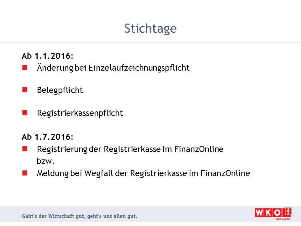 Ab 1.1.2016: Änderung bei Einzelaufzeichnungspflicht Belegpflicht Registrierkassenpflicht Ab 1.7.2016: Registrierung der Registrierkasse Im FinanzOnli